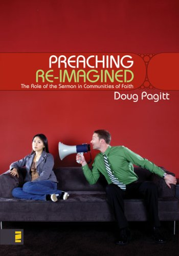 9780310263630: Preaching Re-Imagined: The Role of the Sermon in Communities of Faith