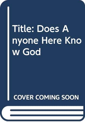 9780310263722: Does Anyone Here Know God