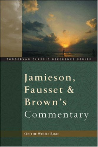 Jamieson, Fausset, and Brown's Commentary On the: Jamieson, Robert; Fausset,