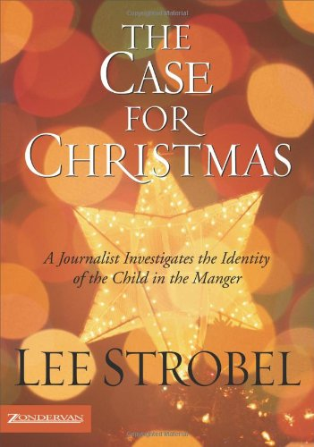 9780310266297: The Case for Christmas: A Journalist Investigates the Identity of the Child in the Manger (Strobel, Lee)
