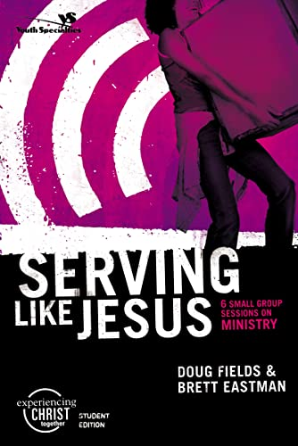 9780310266471: Serving Like Jesus, Participant's Guide: 6 Small Group Sessions on Ministry (Experiencing Christ Together Student Edition)