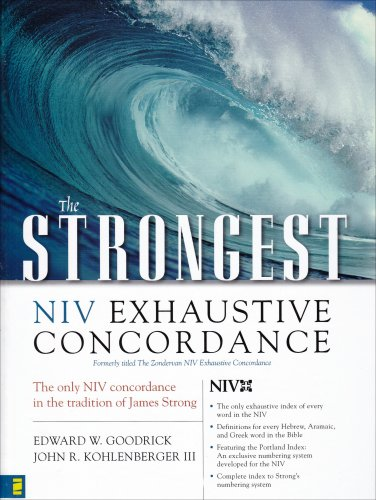 The Strongest NIV Exhaustive Concordance of the Bible: 21st Century (0310266599) by Zondervan Publishing; Edward W Goodrick; John R, III Kohlenberger