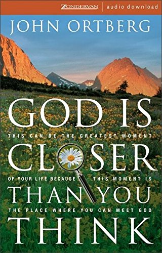 God Is Closer Than You Think: This Can Be the Greatest Moment of Your Life Because This Moment Is ...