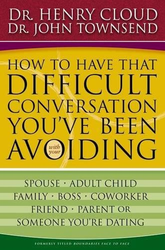 9780310267140: How to Have That Difficult Conversation You've Been Avoiding: With Your Spouse, Adult Child, Boss, Coworker, Best Friend, Parent, or Someone You're Dating