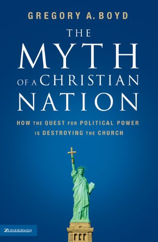 9780310267300: The Myth of a Christian Nation: How the Quest for Political Power Is Destroying the Church