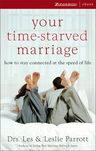 9780310267836: Your Time-Starved Marriage: How to Stay Connected at the Speed of Life[ YOUR TIME-STARVED MARRIAGE: HOW TO STAY CONNECTED AT THE SPEED OF LIFE ] by Parrott, Les, III (Author) Aug-15-06[ Hardcover ]