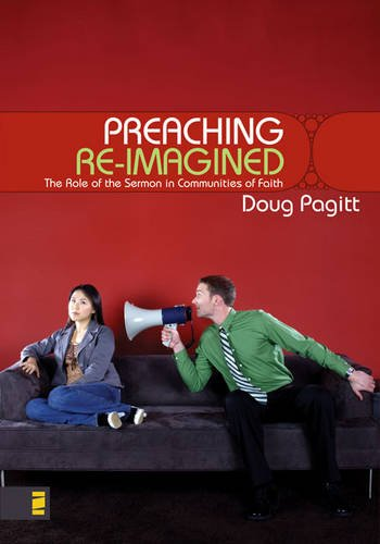 9780310267997: Preaching Re-imagined : The Role of the Sermon in Communities of Faith