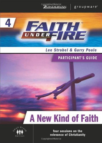 9780310268604: Faith Under Fire 4 A New Kind of Faith Participant's Guide (ZondervanGroupware Small Group Edition) (No. 4)