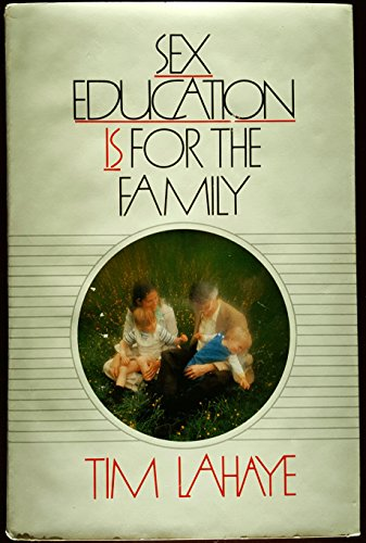 Sex Education Is for the Family: LaHaye, Tim F.