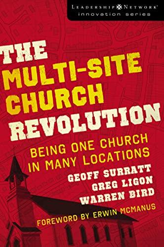 The Multi-Site Church Revolution: Being One Church in Many Locations (Leadership Network Innovation Series) (0310270154) by Geoff Surratt; Greg Ligon; Warren Bird
