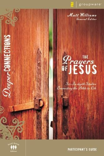 9780310271970: The Prayers of Jesus Participant's Guide: Six In-depth Studies Connecting the Bible to Life (Deeper Connections)
