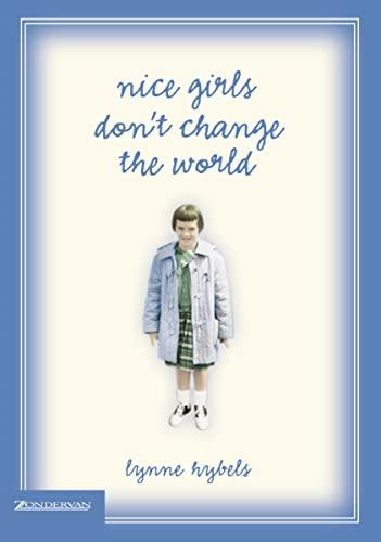 9780310272311: Nice Girls Don't Change the World