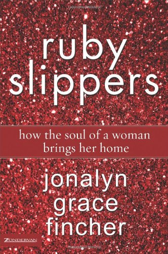 9780310272434: Ruby Slippers: How the Soul of a Woman Brings Her Home