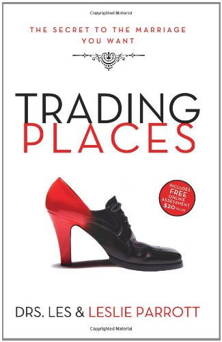 Trading Places: The Best Move You'll Ever Make in Your Marriage: Parrott, Les and Leslie