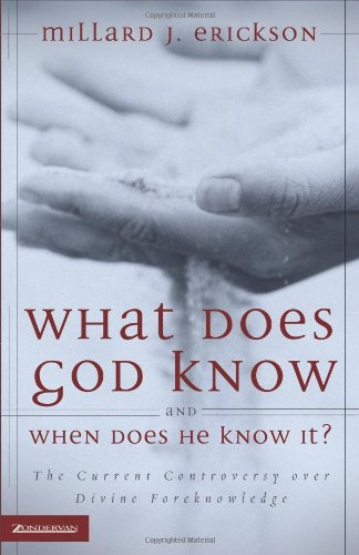 What Does God Know and When Does He Know It?: The Current Controversy over Divine Foreknowledge (0310273382) by Millard J. Erickson