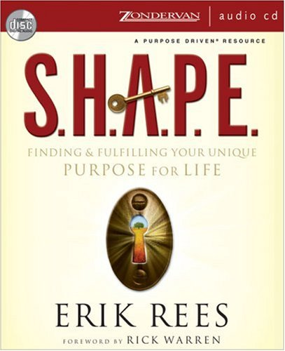 S.H.A.P.E.: Finding and Fulfilling Your Unique Purpose for Life: Rees, Erik