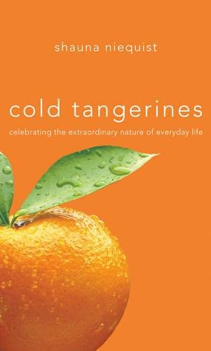 9780310273608: Cold Tangerines: Celebrating the Extraordinary Nature of Everyday Life