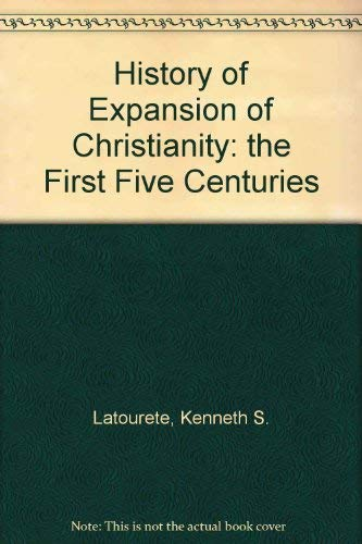 9780310273615: History of Expansion of Christianity: the First Five Centuries