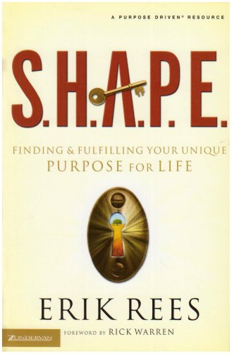 9780310274186: S.H.A.P.E.: Finding and Fulfilling Your Unique Purpose for Life