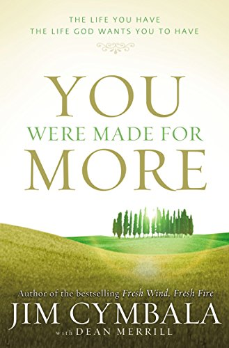 You Were Made for More: The Life You Have, the Life God Wants You to Have (9780310274193) by Cymbala, Jim