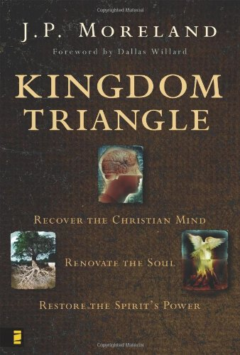 9780310274322: Kingdom Triangle: Recover the Christian Mind, Renovate the Soul, Restore the Spirit's Power