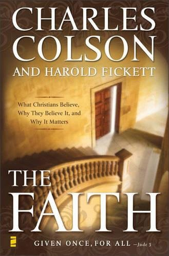 The Faith: What Christians Believe, Why They Believe It, and Why It Matters: Colson, Charles W., ...