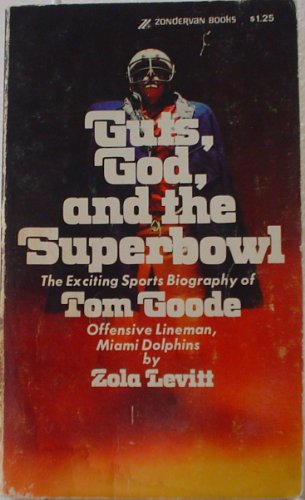 Guts, God, and the Superbowl: The Exciting Sports Biography of Tom Goode, Offensive Lineman, Miami ...