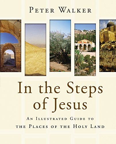 In the Steps of Jesus: An Illustrated Guide to the Places of the Holy Land: Walker, Peter