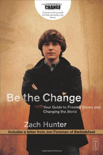 9780310277569: Be the Change: Your Guide to Freeing Slaves and Changing the World (Invert)