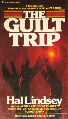 The Guilt Trip: How to Realize God's Forgiving Love: Lindsey, Hal, Carlson, Carole C.