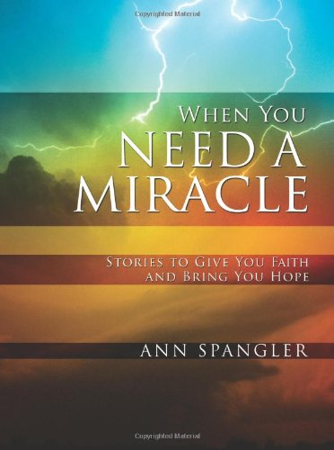 9780310278399: When You Need a Miracle: Stories to Give You Faith and Bring You Hope