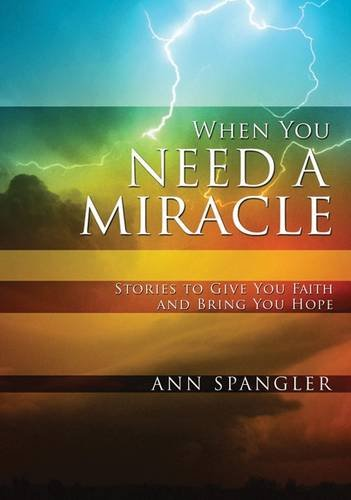 9780310278412: When You Need a Miracle: Stories to Give You Faith and Bring You Hope