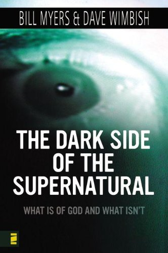 The Dark Side of the Supernatural: What Is of God and What Isn't (0310279240) by Myers, Bill; Wimbish, David