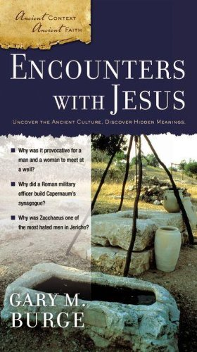 Encounters with Jesus (Ancient Context, Ancient Faith): Burge, Gary M.