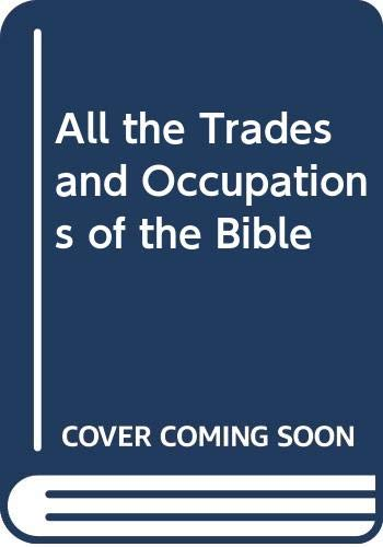 9780310281412: All the Trades and Occupations of the Bible