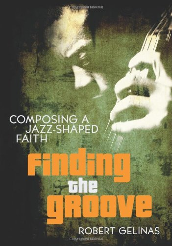 9780310282525: Finding the Groove: Composing a Jazz-Shaped Faith