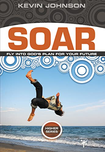 Soar: Sail into God's Plan for Your: Kevin Johnson