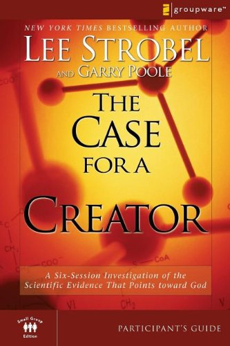9780310282853: The Case for a Creator Participant's Guide: A Six-Session Investigation of the Scientific Evidence That Points toward God (Groupware Small Group Edition)
