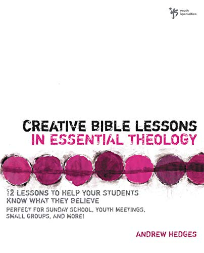 9780310283263: Creative Bible Lessons in Essential Theology: 12 Lessons to Help Your Students Know What They Believe: Perfect for Sunday School, Youth Meetings, Smal