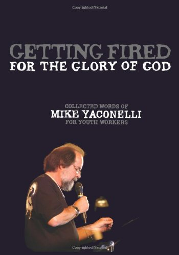 9780310283584: Getting Fired for the Glory of God: Collected Words of Mike Yaconelli for Youth Workers (Youth Specialties)