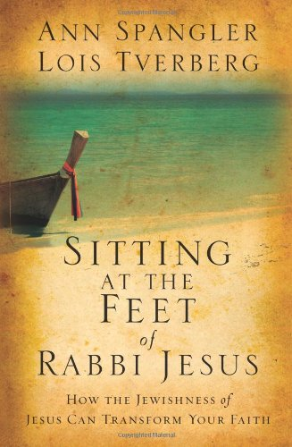 9780310284222: Sitting at the Feet of Rabbi Jesus: How the Jewishness of Jesus Can Transform Your Faith