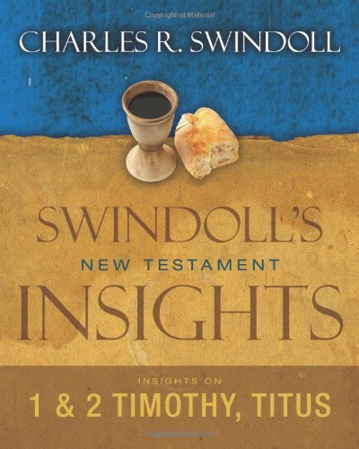 Insights on 1 and 2 Timothy, Titus (Swindoll's New Testament Insights): Swindoll, Charles R.