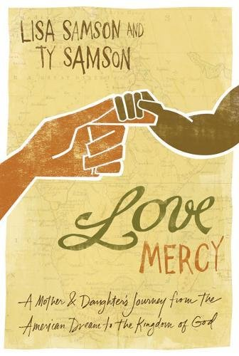 9780310284772: Love Mercy: A Mother and Daughter's Journey from the American Dream to the Kingdom of God