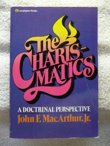 The Charismatics : A Doctrinal Perspective: MacArthur, John F. Jr.
