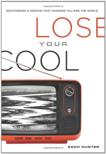 9780310285168: Lose Your Cool: Discovering a Passion that Changes You and the World (Invert)