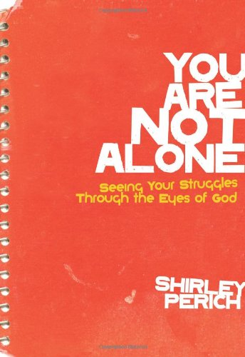 You Are Not Alone: Seeing Your Struggles: Perich, Shirley
