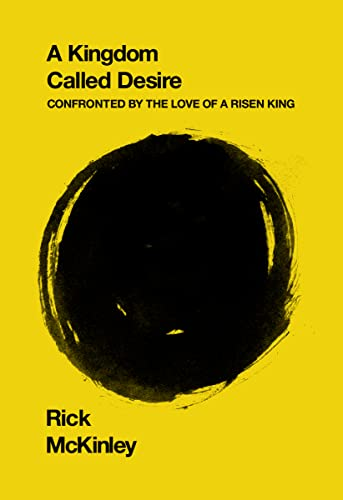 9780310285434: A Kingdom Called Desire: Confronted by the Love of a Risen King