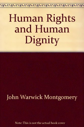 Human Rights and Human Dignity (0310285712) by John Warwick Montgomery