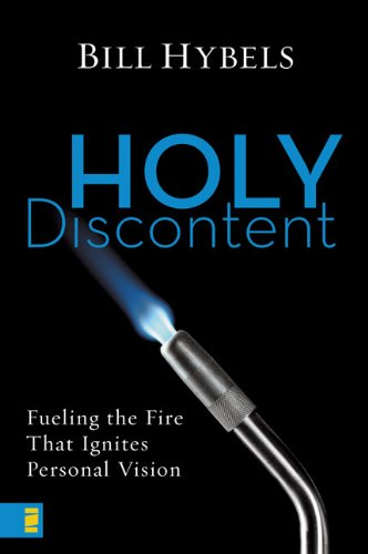 9780310285830: Holy Discontent: Fueling the Fire That Ignites Personal Vision