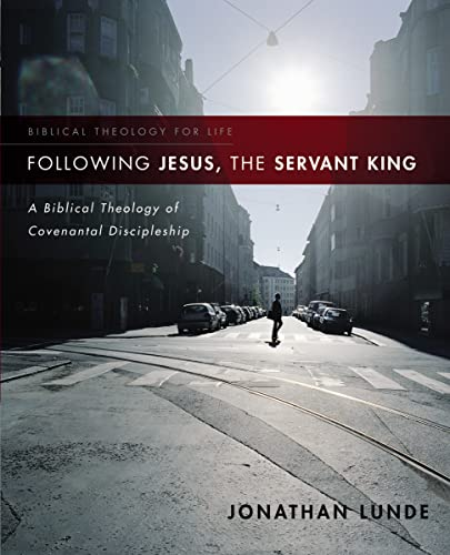 9780310286165: Following Jesus, the Servant King: A Biblical Theology of Covenantal Discipleship (Biblical Theology for Life)